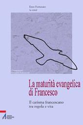La maturità evangelica di Francesco. Il carisma francescano tra regola e vita