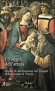 Libro I vangeli dell'attesa. Spunti di meditazione sui vangeli della Novena di Natale Sandro Carotta