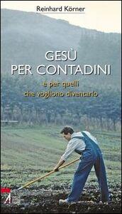 Foto Cover di Gesù per contadini e per quelli che vogliono diventarlo, Libro di Reinhard Körner, edito da EMP