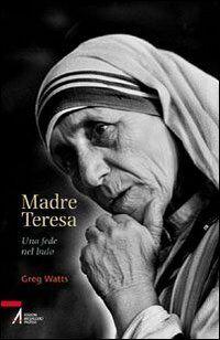 Madre Teresa. Una fede nel buio