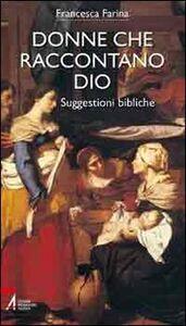 Libro Donne che raccontano Dio. Suggestioni bibliche Francesca Farina