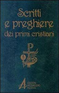 Libro Scritti e preghiere dei primi cristiani. Brani scelti