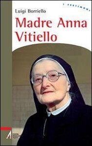 Libro Madre Anna Vitiello. La forza dell'amore che redime Luigi Borriello