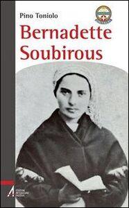 Libro Bernadette Soubirous Agostino Toniolo