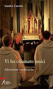 Foto Cover di Vi ho chiamato amici. Adorazioni eucaristiche, Libro di Sandro Carotta, edito da EMP
