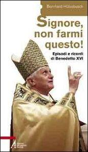 «Signore, non farmi questo!». Episodi e ricordi di Benedetto XVI