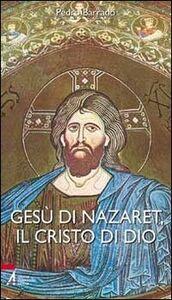 Gesù di Nazaret, il Cristo di Dio