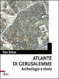 Atlante di Gerusalemme. Archeologia e storia
