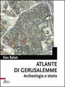 Libro Atlante di Gerusalemme. Archeologia e storia Dan Bahat