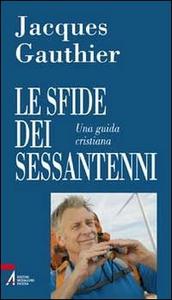 Libro Le sfide dei sessantenni. Una guida cristiana Jacques Gauthier