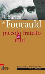 Libro Charles de Foucauld. Piccolo fratello di tutti
