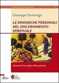 Le dinamiche personali nel discernimento spirituale. Elementi di psicologia della pastorale