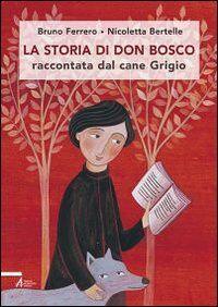La storia di don Bosco raccontata dal cane Grigio