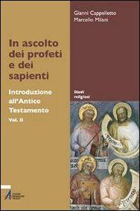 Libro In ascolto dei profeti e dei sapienti. Introduzione all'Antico Testamento Gianni Cappelletto , Marcello Milani