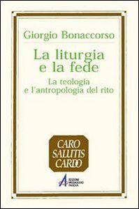 Foto Cover di La liturgia e la fede. La teologia e l'antropologia del rito, Libro di Giorgio Bonaccorso, edito da EMP