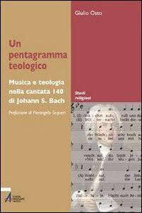 Un Un pentagramma teologico. Musica e teologia nella Cantata 140 di Johann S. Bach - Osto Giulio - wuz.it