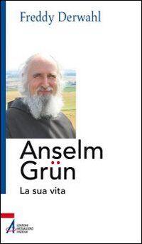 Anselm Grün. La sua vita