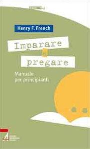 Foto Cover di Imparare a pregare. Manuale per principianti, Libro di Henry F. French, edito da EMP