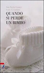Foto Cover di Quando si perde un bimbo, Libro di Ann T. Cooney,Louis A. Gamino, edito da EMP