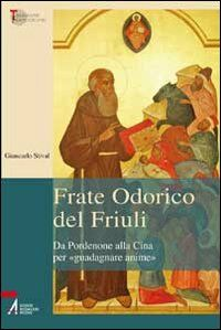 Frate Odorico del Friuli. Da Pordenone alla Cina per «guadagnare anime»