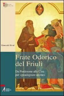 Frate Odorico del Friuli. Da Pordenone alla Cina per «guadagnare anime».pdf
