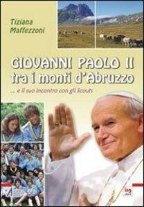 Giovanni Paolo II tra i mondi d'Abruzzo... e il suo incontro con gli scouts