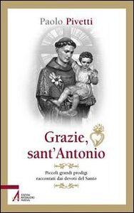 Grazie sant'Antonio. Piccoli grandi prodigi raccontati dai devoti del santo