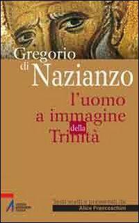 Gregorio di Nazianzo. L'uomo a immagine della Trinità