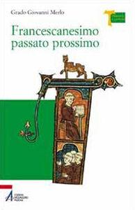 Foto Cover di Francescanesimo passato prossimo, Libro di Grado Giovanni Merlo, edito da EMP
