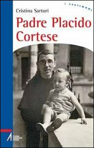 Libro Padre Placido Cortese. La sua vita, dono del silenzio Cristina Sartori