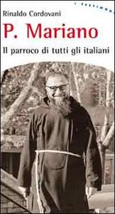 Libro Padre Mariano. Il parroco di tutti gli italiani Rinaldo Cordovani