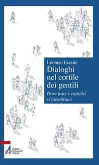 Dialoghi nel cortile dei gentili. Dove laici e cattolici si incontrano