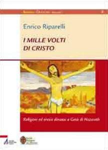 Libro I mille volti di Cristo. Religioni ed eresie dinanzi a Gesù di Nazareth Enrico Riparelli