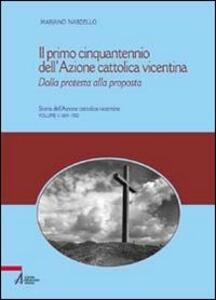Il primo cinquantennio dell'Azione Cattolica vicentina. Dalla protesta alla proposta