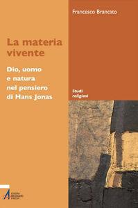 Libro La materia vivente. Dio, uomo e natura del pensiero di Hans Jonas Francesco Brancato