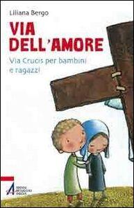 Libro Via dell'amore. Via crucis per bambini e ragazzi Liliana Mantovan Bergo