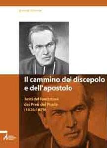 Il cammino del discepolo e dell'apostolo. Testi del fondatore dei Preti del Prado (1826-1879)