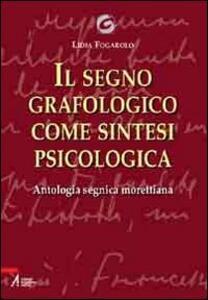 Libro Il segno grafologico come sintesi psicologica. Antologia segnica morettiana Lidia Fogarolo