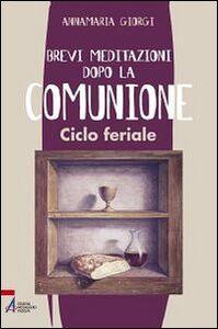 Libro Brevi meditazioni dopo la comunione. Ciclo feriale Anna Maria Giorgi