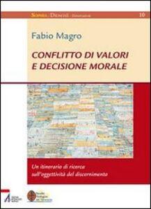 Libro Conflitto di valori e decisione morale. Un itinerario di ricerca sull'oggettività del discernimento Fabio Magro