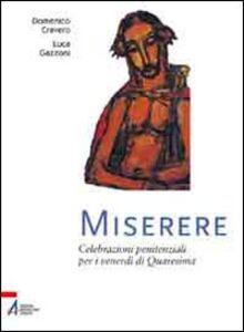 Libro Miserere. Celebrazioni penitenziali per i venerdì di Quaresima Domenico Cravero , Luca Gazzoni