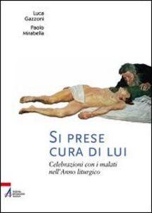Foto Cover di Si prese cura di lui. Celebrazioni con i malati nell'anno liturgico, Libro di Luca Gazzoni, edito da EMP