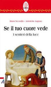 Foto Cover di Se il tuo cuore vede. I sentieri della luce, Libro di Bruno Secondin,Antonietta Augruso, edito da EMP