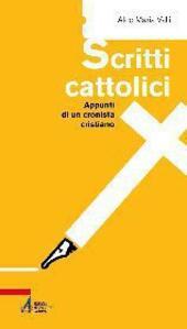 Scritti cattolici. Appunti di un cronista cristiano