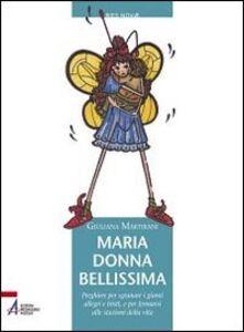 Libro Maria donna bellissima. Preghiere per sgranare i giorni allegri e tristi, e per fermarsi alle stazioni della vita Giuliana Martirani