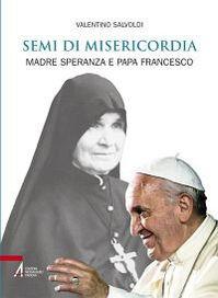 Semi di misericordia. Madre Speranza e papa Francesco