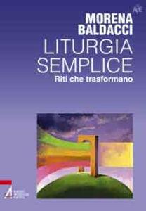 Foto Cover di Liturgia semplice. Riti che trasformano, Libro di Morena Baldacci, edito da EMP