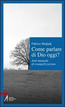 Come parlare di Dio oggi? Anti-manuale di evangelizzazione.pdf