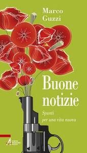 Libro Buone notizie. Spunti per una vita nuova Marco Guzzi