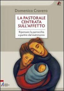 Foto Cover di La pastorale centrata sull'affetto. Ripensare la parrocchia a partire dal matrimonio, Libro di Domenico Cravero, edito da EMP